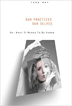 Book Our Practices, Our Selves: Or, What it Means to Be Human