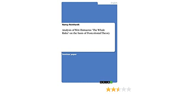 Analysis of Witi Ihimaeras The Whale Rider on the basis of Postcolonial Theory: Amazon.es: Reinhardt, Nancy: Libros en idiomas extranjeros