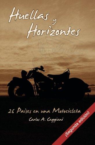 Huellas y Horizontes: 26 Paises en una Motocicleta (segunda edicion) (Spanish Edition) [Carlos A. Caggiani] (Tapa Blanda)