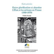 Entre glorification et abandon. L'État et les artisans en France (1938-1970) (Histoire économique et financière - XIXe-XXe)