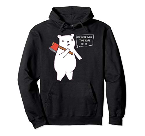 Funny Gift Hoodie | The Ice Bear Will Take Care of It
