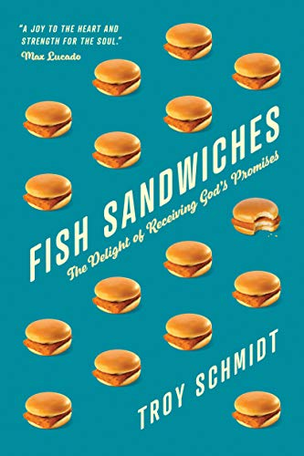 Fish Sandwiches: The Delight of Receiving God's Promises by [Schmidt, Troy]