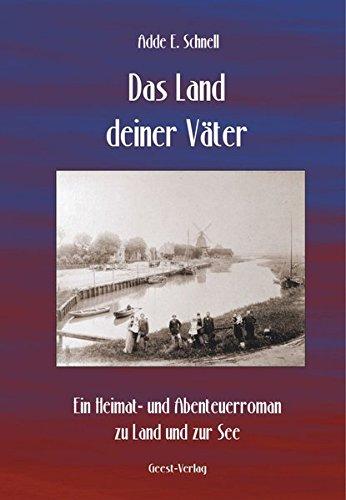 Das Land deiner Väter: Ein Heimat - und Abeteuerroman zu Land und zur See