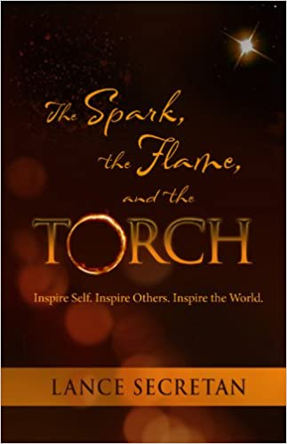 The Spark, the Flame, and the Torch: Inspire Self. Inspire Others. Inspire the World