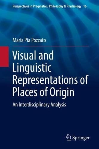 Visual-and-Linguistic-Representations-of-Places-of-Origin-An-Interdisciplinary-Analysis-(Perspectives-in-Pragmatics-Philosophy-&-Psychology)