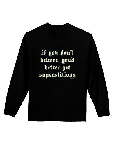 TooLoud If You Don't Believe You'd Better Get Superstitious Adult Long Sleeve Dark T-Shirt - Black - 2XL]()