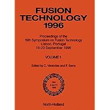 Fusion Technology 1996: Symposium Proceedings: Proceedings of the 19th Symposium on Fusion Techno