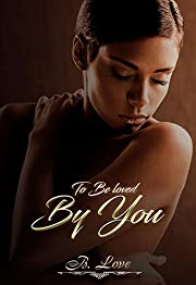 To be Loved by You: Mahailey Crime Family Standalone Novel