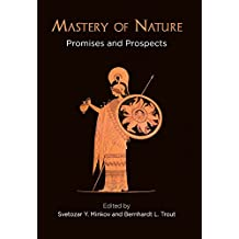 Mastery of Nature: Promises and Prospects