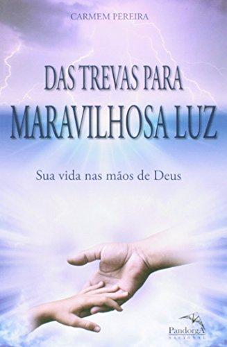 Das Trevas para Maravilhosa Luz. Sua Vida nas Mãos de Deus