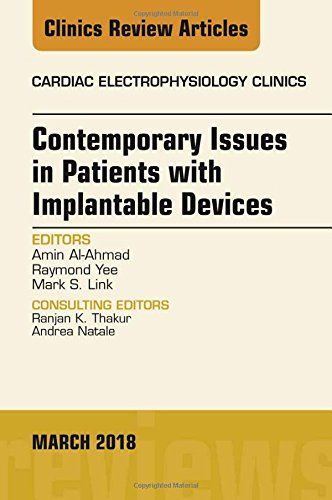 Contemporary Issues in Patients with Implantable Devices, An Issue of Cardiac Electrophysiology Clinics, 1e (The Clinics: Internal Medicine)
