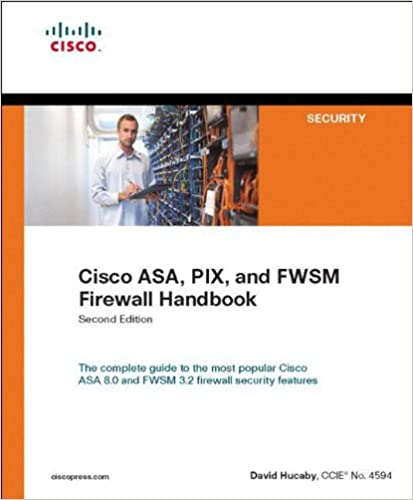 Cisco asa, pix, and fwsm firewall handbook (2nd edition): david.