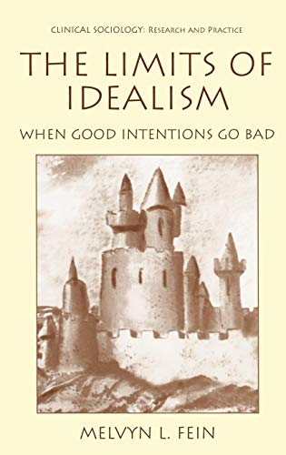 The Limits of Idealism: When Good Intentions Go Bad (Clinical Sociology: Research and Practice)