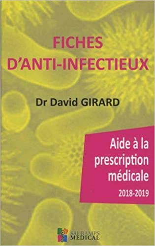 Fiches d'anti-infectieux : Aides à la prescription médicale 2018/2019 - Dr David Girard