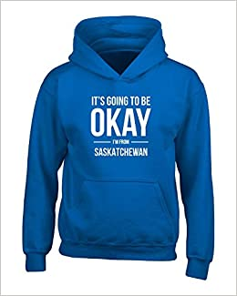 Amazon com: It's Going To Be Okay I'm From Saskatchewan