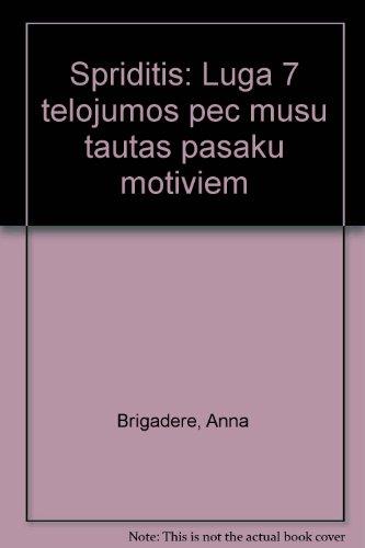 Spriditis: Luga 7 telojumos pec musu tautas pasaku motiviem Anna Brigadere