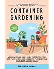 Introduction to Container Gardening: Beginners Guide to Growing Your Own Fruit, Vegetables and Herbs Using Containers and Grow Bags