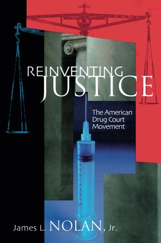 Reinventing Justice: The American Drug Court Movement (Princeton Studies in Cultural Sociology)