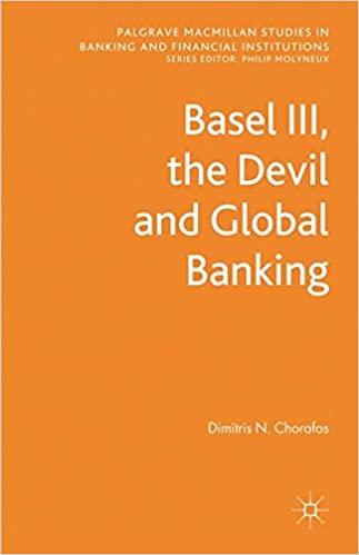 Basel III, the Devil and Global Banking (Palgrave Macmillan Studies in Banking and Financial Institutions)