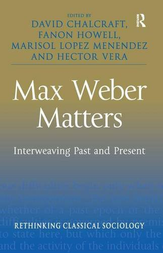 Max Weber Matters: Interweaving Past and Present (Rethinking Classical Sociology)