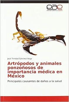 Artrópodos y animales ponzoñosos de importancia médica en México: Principales causantes de daños a la salud