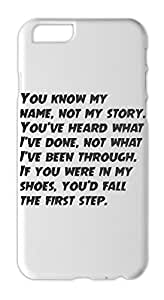 You know my name, not my story. You've heard what I've Iphone 6 plus case