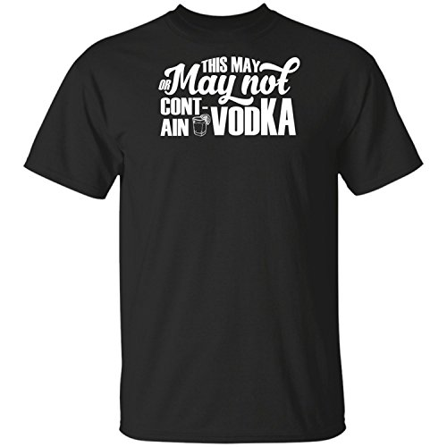 (This May Or May Not Contain Vodka-Funny s for Women Mens T-Shirt)