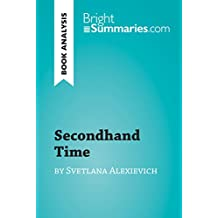 Secondhand Time by Svetlana Alexievich (Book Analysis): Detailed Summary, Analysis and Reading Guide (BrightSummaries.com) (English Edition)