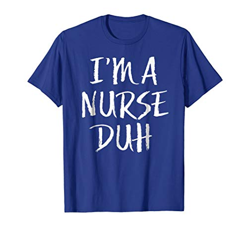 I'm a nurse duh - Funny, Lazy & Simple Halloween Costume Tee for $<!--$15.99-->
