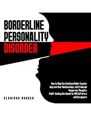 Borderline Personality Disorder: How to Stop the Emotional Roller Coaster, Improve Your Relationships, and Eradicate Dangerous Thoughts: A Self-Healing Workbook for BPD Sufferers and Caregivers