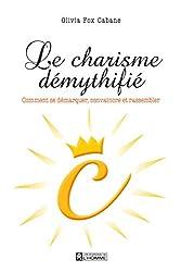 Le charisme démythifié: Comment se démarquer, convaincre et rassembler (French Edition)