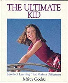 The Ultimate Kid: Levels of Learning That Make a Difference by Jeffrey Goelitz (1991-01-03)