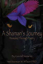 A Shaman's Journey Revealed Through Poetry by Gavriel Navarro (2013-07-23)