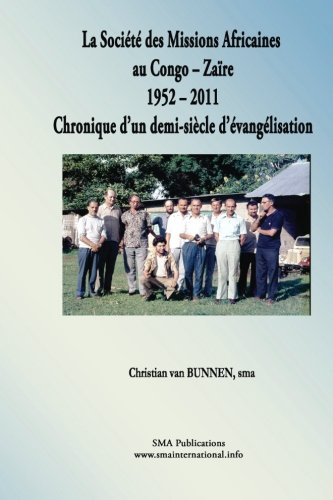 Download La Société des Missions Africaines au Congo-Zaïre 1952 - 2011: Chronique d'un demi-siècle d'évangélisation (French Edition) pdf epub