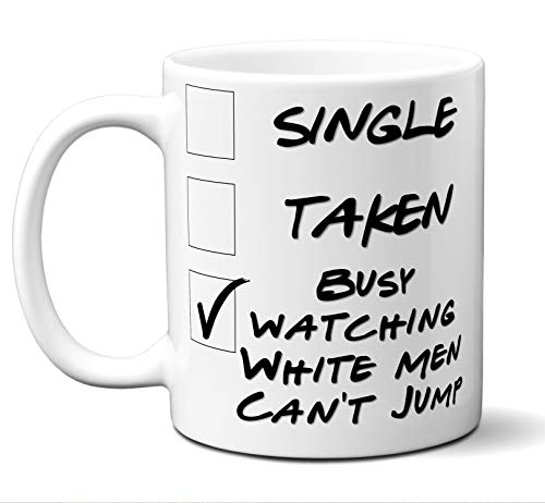 Funny White Men Can't Jump Novelty Movie Lover Gift Mug. Single, Taken, Busy Watching. Poster, Men, Women, Birthday, Christmas, Father's Day, Mother's Day. 11 oz.