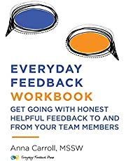 Everyday Feedback Workbook: Get Going With Honest Helpful Feedback To And From Your Team Members