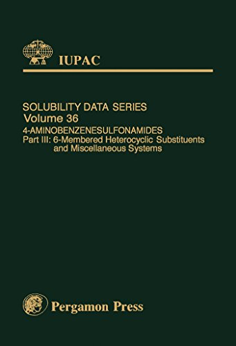(4-Aminobenzenesulfonamides: 6-Membered Heterocyclic Substituents and Miscellaneous Systems (IUPAC Solubility Data Series Book 36))