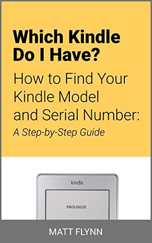 (Which Kindle Do I Have?: How to Find Your Kindle Model and Serial Number: A Step-by-Step Guide)
