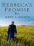 Rebecca's Promise, Jerry S. Eicher, 1410415708
