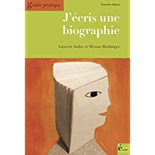 J'écris une biographie: Guide pratique (French Edition)