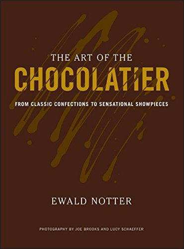 The Art of the Chocolatier: From Classic Confections to Sensational Showpieces by Ewald Notter