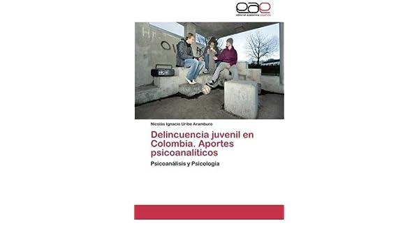 Delincuencia juvenil en Colombia. Aportes psicoanalíticos: Psicoanálisis y Psicología (Spanish Edition): Nicolás Ignacio Uribe Aramburo: 9783659049705: ...