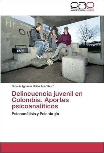 Delincuencia Juvenil En Colombia. Aportes Psicoanaliticos: Amazon.es: Nicol S. Ignacio Uribe Aramburo: Libros