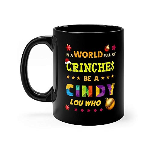 In A World Full of Grinches Be a Cindy Lou Who Mug Coffee Mug 11oz Gift Tea Cups 11oz Ceramic Funny Gift Mug Novelty Father's Day Gifts for Mom Dad Birthday Gifts Mug for Men Women