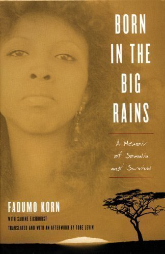 Born in the Big Rains: A Memoir of Somalia and Survival (Women Writing Africa) 1st (first) Edition by Korn, Fadumo published by The Feminist Press at CUNY (2006)