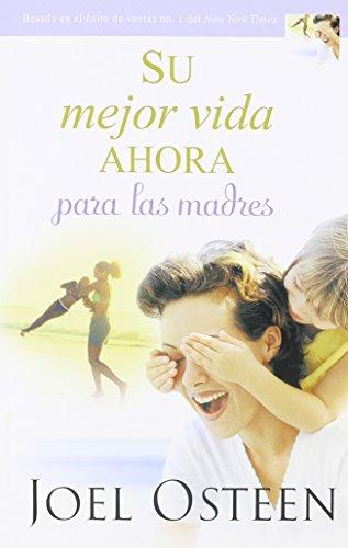 Su mejor vida ahora para las madres (Spanish Edition) [Joel Osteen] (Tapa Blanda)