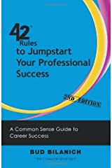 42 Rules to Jumpstart Your Professional Success (2nd Edition): A Common Sense Guide to Career Success by Bud Bilanich (2013-02-05) Paperback