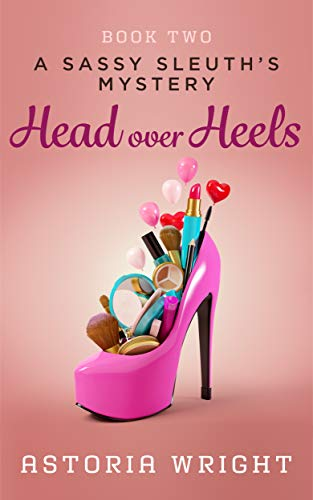 Head Over Heels (A Sassy Sleuth's Mystery Book 2) by [Wright, Astoria]