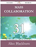 Mass Collaboration 31 Success Secrets - 31 Most Asked Questions on Mass Collaboration - What You Need to Know, Alice Blackburn, 1488527415