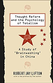 Thought Reform and the Psychology of Totalism: A Study of 'brainwashing' in China by [Lifton, Robert Jay]